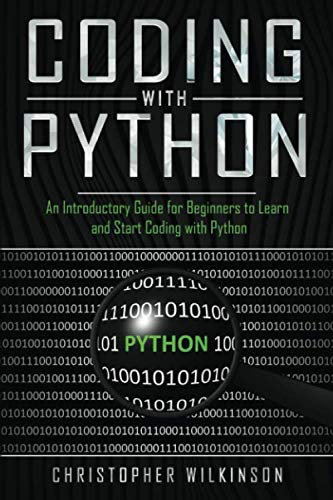 Coding with Python: An Introductory Guide for Beginners to Learn and Start Coding with Python