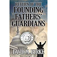 Return Of The Founding Fathers' Guardians by David M. Burke ebook deal