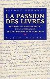 la passion des livres quand les ecrivains parlent de la litterature de l art d ecrire et de la lecture critiques analyses biographies et histoire litteraire french edition