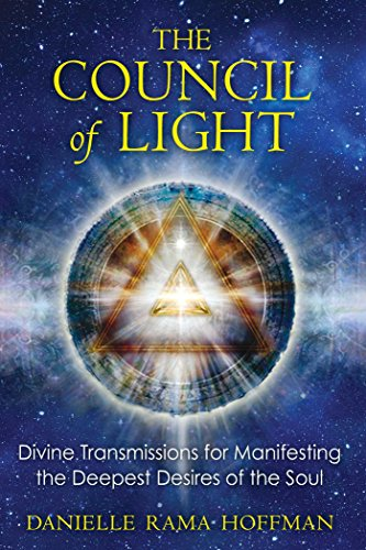 (The Council of Light: Divine Transmissions for Manifesting the Deepest Desires of the Soul)