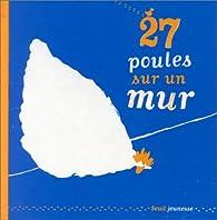 27 Poules sur un mur par Thierry Dedieu