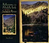 Reflections of the Middle Fork of the Salmon River : A Visual Essay of America's Premier Wilderness River, Bischof, Bruce, 0971604037