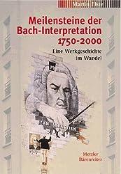 Meilensteine der Bach-Interpretation 1750-2000. Eine Werkgeschichte im Wandel. Mit CD