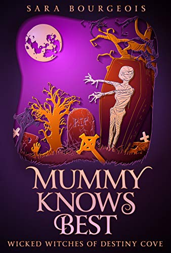 Mummy Knows Best (Wicked Witches of Destiny Cove Book 2) (Mummy Cat)