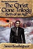 The Christ Clone Trilogy - Book, James Beauseigneur, 098542981X