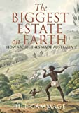 img - for The Biggest Estate on Earth: How Aborigines Made Australia by Bill Gammage (2013-04-01) book / textbook / text book