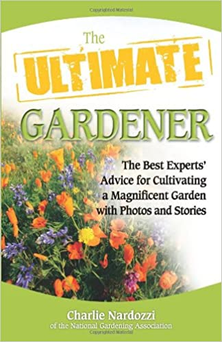 The Ultimate Gardener: The Best Experts\' Advice for Cultivating a ...