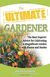 The Ultimate Gardener: Stories, Photos, and Expert Advice on Cultivating a Beautiful, Bountiful Garden (Ultimate Series) (Ultimate (Health Communications))