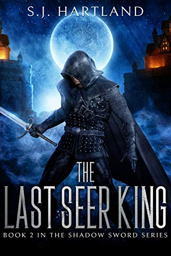 The Last Seer King (The Shadow Sword series  Book 2)