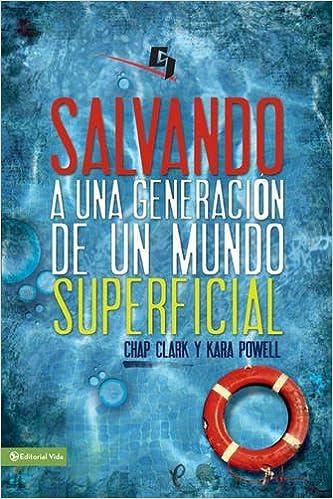 Salvando a una generación de un mundo superficial: Descubrimientos no tan secretos sobre el ministerio juvenil (Especialidades Juveniles) (Spanish Edition): ...