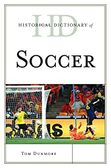 Historical Dictionary of Soccer (Historical Dictionaries of Sports) by [Dunmore, Tom]