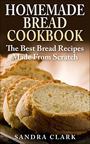 Homemade Bread Cookbook: Mouth-Watering Bread Recipes Made From Scratch by [Macros, Smart, Clark, Sandra]
