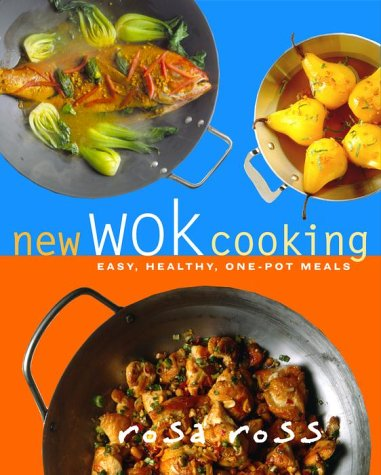New Wok Cooking: Easy, Healthy, One-Pot Meals by Rosa Ross
