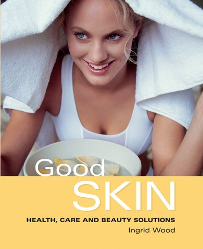 Good Skin: Health, Care and Beauty Solutions