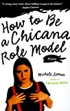 How to Be a Chicana Role Model, Michele M. Serros, 1573228249