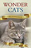 Wonder Cats: True Tales of Extraordinary Felines (English Edition)