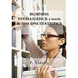 BUSINESS INTELLIGENCE a través de IBM SPSS STATISTICS (Spanish Edition)