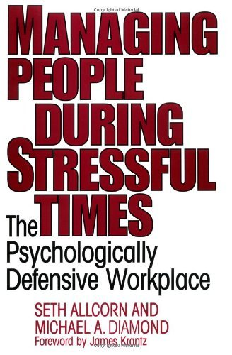 (Managing People During Stressful Times: The Psychologically Defensive Workplace)