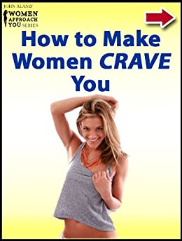 How to Make Women Crave You by [Alanis, John]