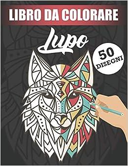 Amazon It Libro Da Colorare Lupo 50 Antistress Disegni Di Lupi Per Adulti Publishing Lupo Colorare Libri
