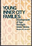 Young Inner City Families : Development of Ego Strength Under Stress, Lawrence, Margaret, 0877051569