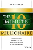 The 10-Minute Millionaire: The One Secret Anyone Can Use to Turn 2,500 into 1 Million or More