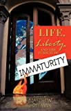 Life, Liberty, and the Pursuit of Immaturity, Matthew Hoffman, 1426919352