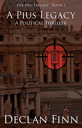 A Pius Legacy: A Political Thriller (The Pius Trilogy Book 2) by [Finn, Declan]