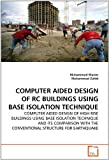 Computer Aided Design of Rc Buildings Using Base Isolation Technique, Wasim Muhammad and Zahid Muhammad, 3639320247
