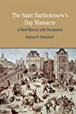 The St. Bartholomew's Day Massacre: A Brief History with Documents (Bedford Cultural Editions Series)
