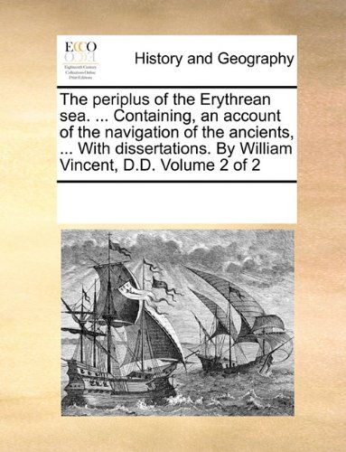 The periplus of the Erythrean sea. ... Containing, an account of the navigation of the ancients, ... With dissertations.
