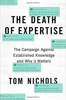 The Death Of Expertise: The Campaign Against Established Knowledge & Why It Matters 0