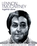 Lennon and McCartney: Together Alone: A Critical Discography of the Solo Work