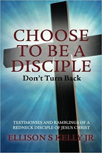 Choose To Be A Disciple: Don't Turn Back by Ellison S Kelly Jr (2014-09-23)