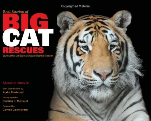 Real Stories of Big Cat Rescues: Tales from the Exotic Feline Rescue Center pdf