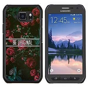 Dragon Case - FOR Samsung Galaxy S6 active/G870A/G890A (Not Fit S6) - be original roses floral motivational - Caja protectora de pl??stico duro de la cubierta Dise?¡Ào Slim Fit