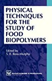 Physical Techniques for the Study of Food Biopolymers, Ross-Murphy, S. B., 075140179X