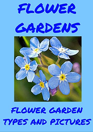 FLOWER GARDENS:: Flowers, Garden Types, Names And Pictures. By [Harwood