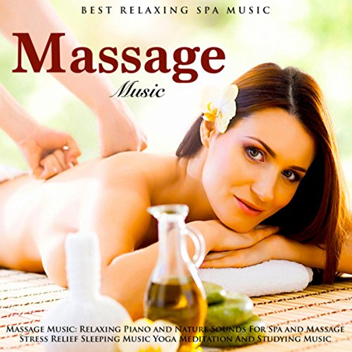 Massage Music: Relaxing Piano and Nature Sounds for Spa and Massage Stress Relief Sleeping Music Yoga Meditation and Studying Music (Best Piano Spa Music)