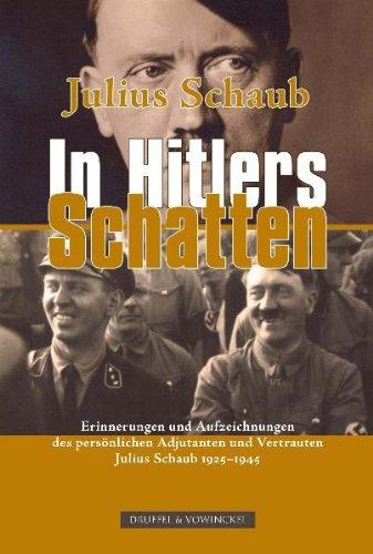 In Hitlers Schatten: Erinnerungen und Aufzeichnungen des persönlichen Adjutanten und Vertrauten 1925-1945