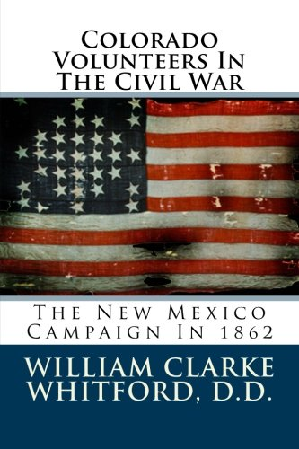 Colorado Volunteers In The Civil War: The New Mexico Campaign In 1862