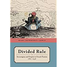 Divided Rule: Sovereignty and Empire in French Tunisia, 1881–1938
