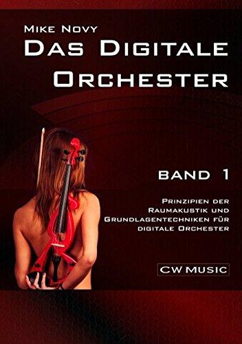 Das digitale Orchester Band 1: Prinzipien der Raumakustik und Grundlagentechniken für digitale Orchester