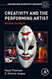 img - for Creativity and the Performing Artist: Behind the Mask (Explorations in Creativity Research) book / textbook / text book