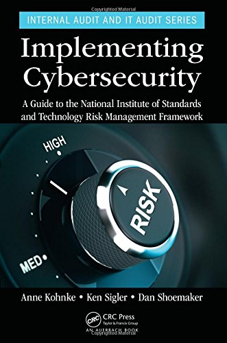 Implementing Cybersecurity: A Guide to the National Institute of Standards and Technology Risk Management Framework (Internal Audit and IT Audit)