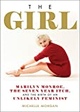 """The Girl - Marilyn Monroe, The Seven Year Itch, and the Birth of an Unlikely Feminist"" av Michelle Morgan"