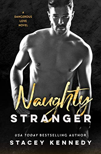 Naughty Stranger (A Dangerous Love Book 1) by [Kennedy, Stacey]