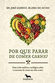 Por que parar de comer carne? 1ª Edição: Uma visão médica e teológica sobre o consumo de carne nos dias atuais