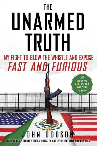 The Unarmed Truth: My Fight to Blow the Whistle and Expose Fast and Furious by [Dodson, John]