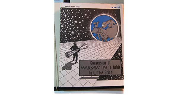 Conversion of Warsaw Pact Grids to UTM Grids. Field Manual No. 34-85.: Amazon.com: Books